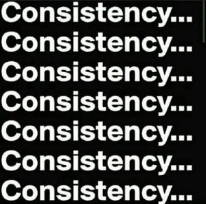 Consistency – The magic pill you've been searching for…